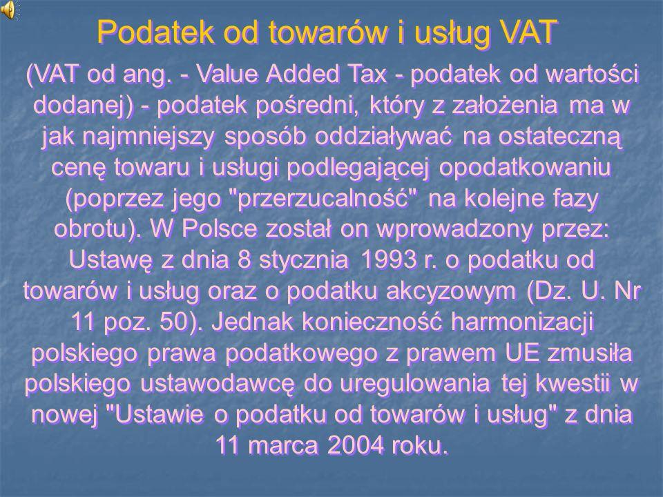 (VAT od ang. - Value Added Tax - podatek od wartości dodanej) - podatek pośredni, który z założenia ma w jak najmniejszy sposób oddziaływać na ostatec