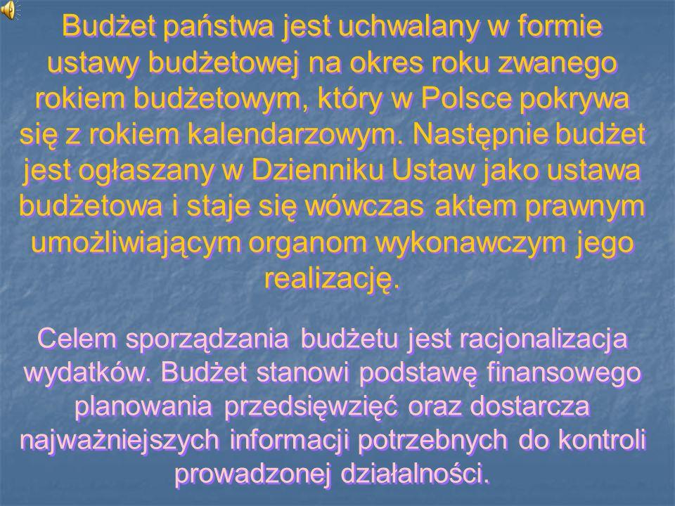 Budżet państwa jest uchwalany w formie ustawy budżetowej na okres roku zwanego rokiem budżetowym, który w Polsce pokrywa się z rokiem kalendarzowym. N