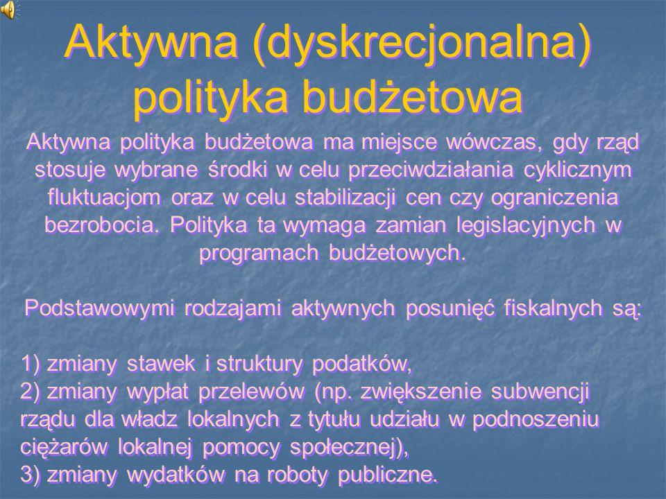 Aktywna polityka budżetowa ma miejsce wówczas, gdy rząd stosuje wybrane środki w celu przeciwdziałania cyklicznym fluktuacjom oraz w celu stabilizacji