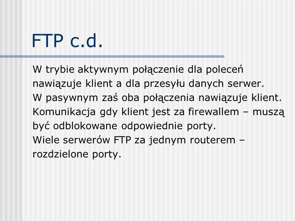 FTP c.d. W trybie aktywnym połączenie dla poleceń nawiązuje klient a dla przesyłu danych serwer. W pasywnym zaś oba połączenia nawiązuje klient. Komun