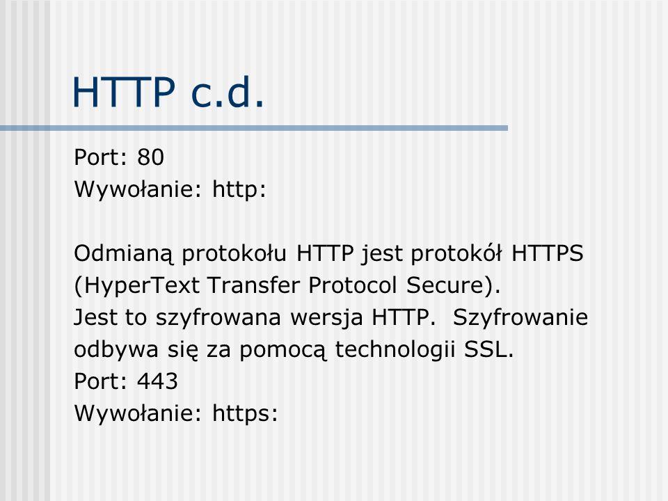 HTTP c.d. Port: 80 Wywołanie: http: Odmianą protokołu HTTP jest protokół HTTPS (HyperText Transfer Protocol Secure). Jest to szyfrowana wersja HTTP. S