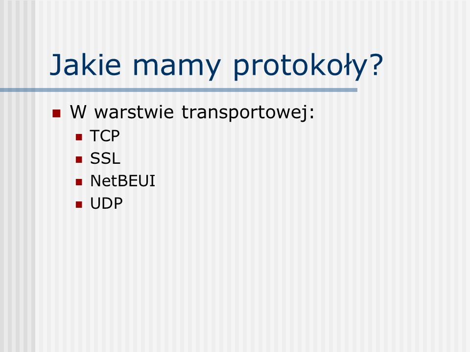 Jakie mamy protokoły? W warstwie aplikacji FTP HTTP SMTP SSH POP3
