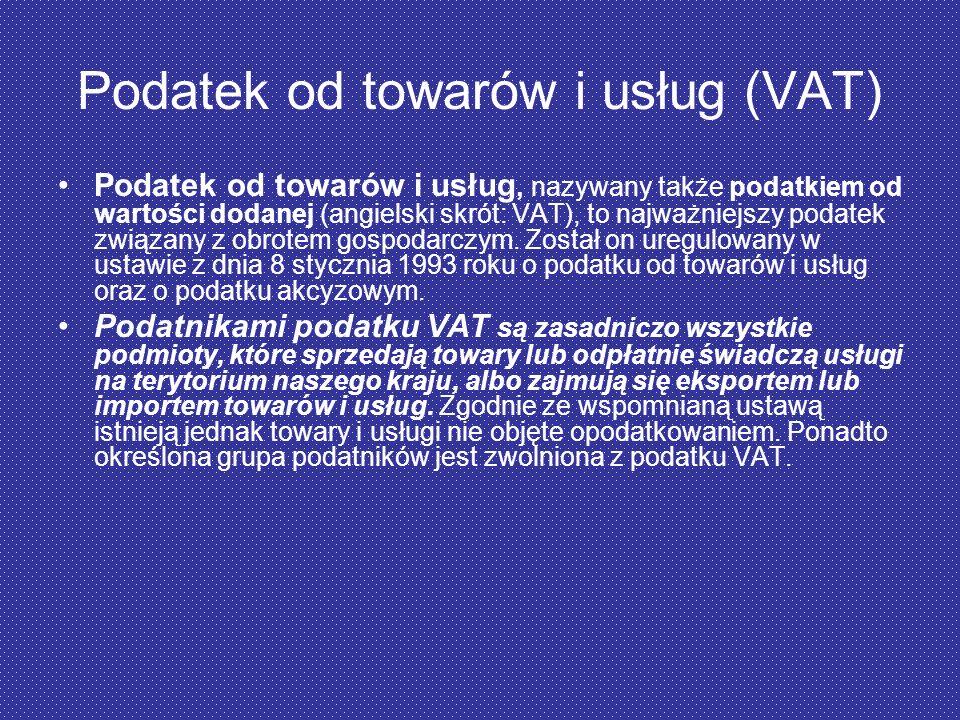 Podatek od towarów i usług (VAT) Podatek od towarów i usług, nazywany także podatkiem od wartości dodanej (angielski skrót: VAT), to najważniejszy pod