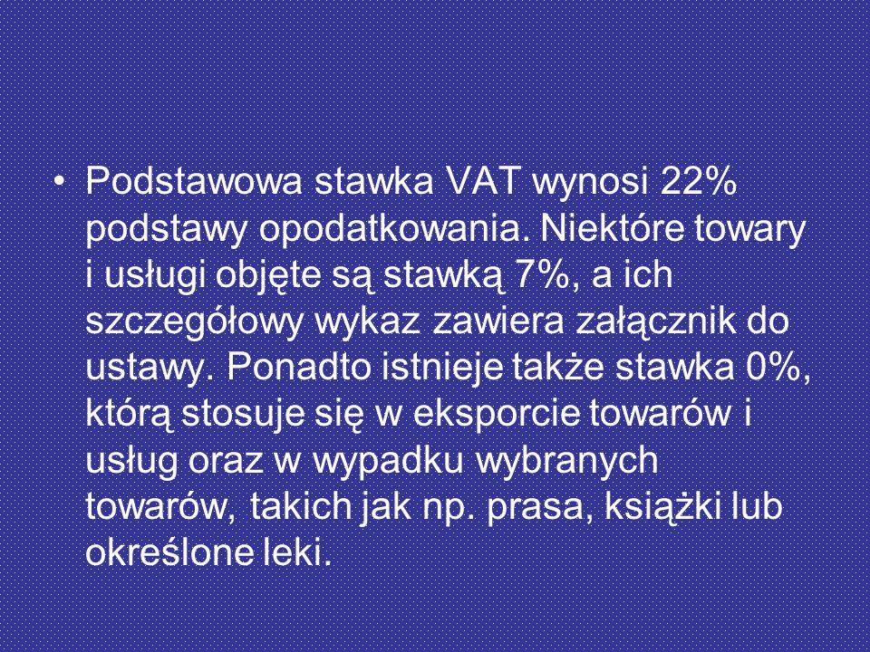 Podstawowa stawka VAT wynosi 22% podstawy opodatkowania. Niektóre towary i usługi objęte są stawką 7%, a ich szczegółowy wykaz zawiera załącznik do us