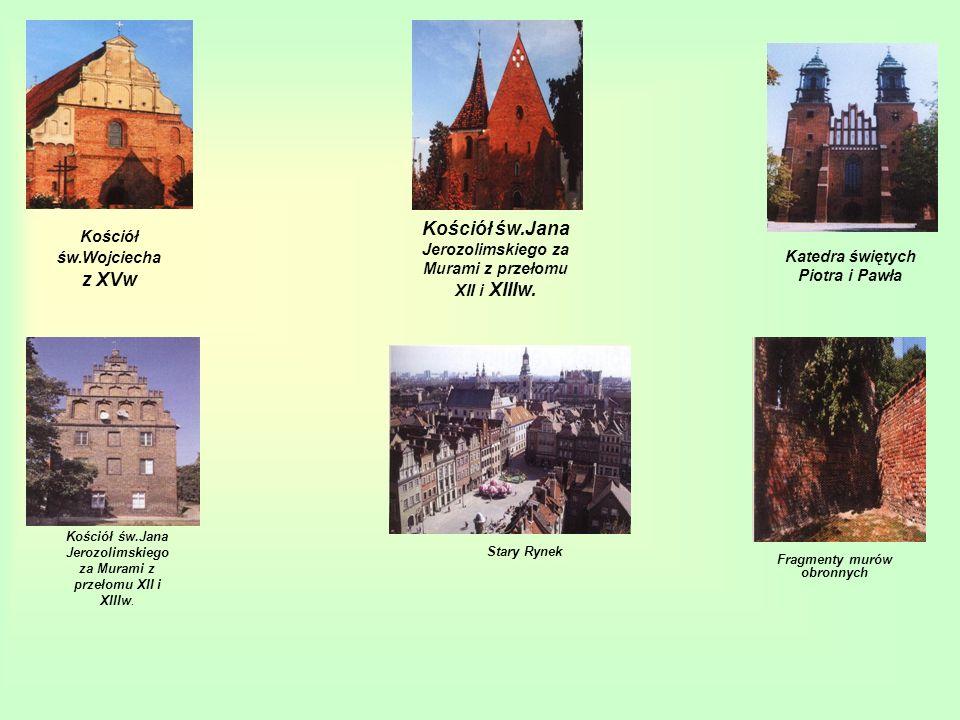 Kościół św.Wojciecha z XVw Stary Rynek Kościół św.Jana Jerozolimskiego za Murami z przełomu XII i XIIIw. Katedra świętych Piotra i Pawła Kościół św.Ja