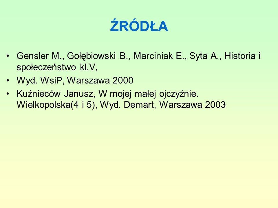 ŹRÓDŁA Gensler M., Gołębiowski B., Marciniak E., Syta A., Historia i społeczeństwo kl.V, Wyd. WsiP, Warszawa 2000 Kuźnieców Janusz, W mojej małej ojcz