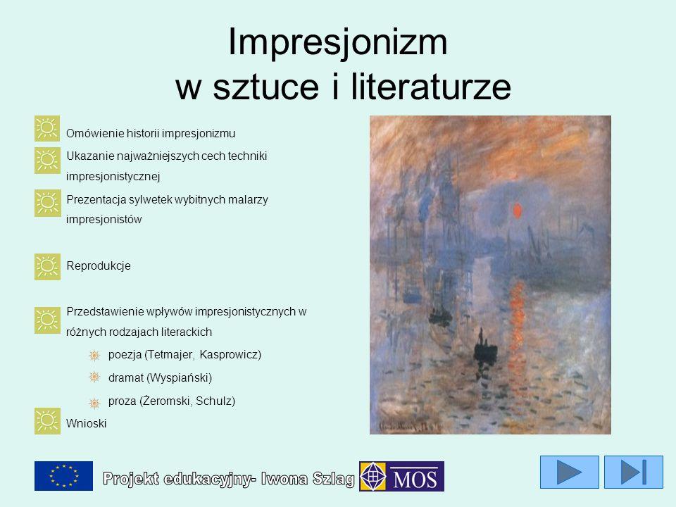 Impresjonizm w sztuce i literaturze Omówienie historii impresjonizmu Ukazanie najważniejszych cech techniki impresjonistycznej Prezentacja sylwetek wy