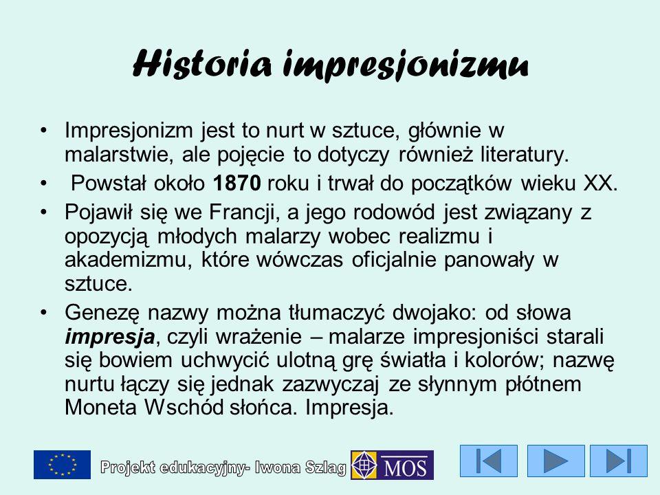 Historia impresjonizmu Impresjonizm jest to nurt w sztuce, głównie w malarstwie, ale pojęcie to dotyczy również literatury. Powstał około 1870 roku i