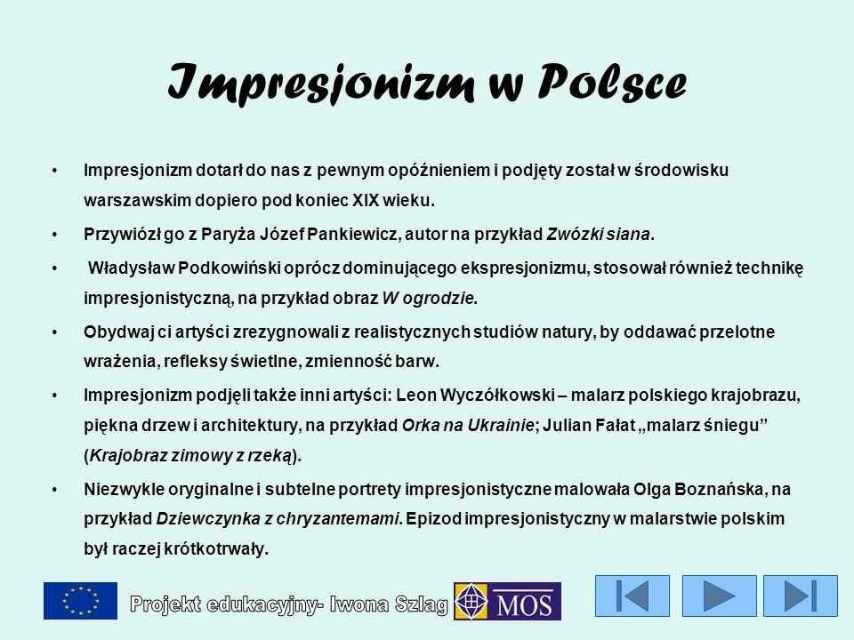 Impresjonizm w Polsce Impresjonizm dotarł do nas z pewnym opóźnieniem i podjęty został w środowisku warszawskim dopiero pod koniec XIX wieku. Przywióz