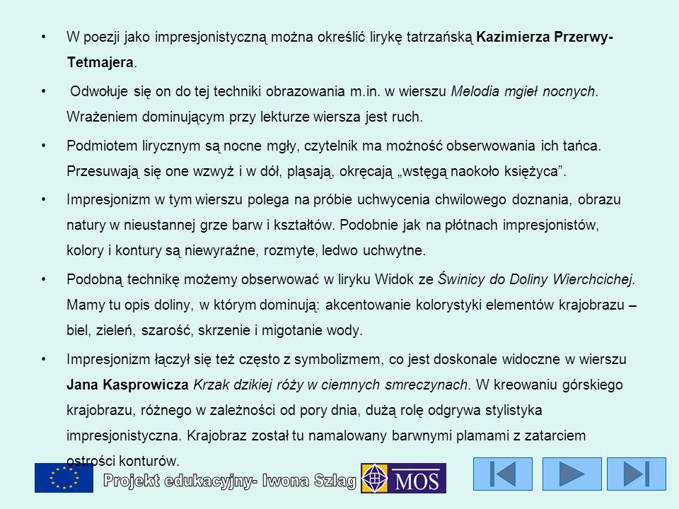 W poezji jako impresjonistyczną można określić lirykę tatrzańską Kazimierza Przerwy- Tetmajera. Odwołuje się on do tej techniki obrazowania m.in. w wi