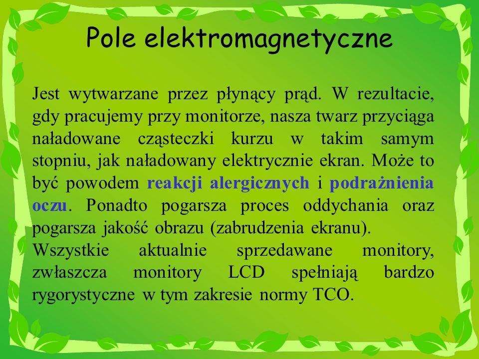 Pole elektromagnetyczne Jest wytwarzane przez płynący prąd. W rezultacie, gdy pracujemy przy monitorze, nasza twarz przyciąga naładowane cząsteczki ku