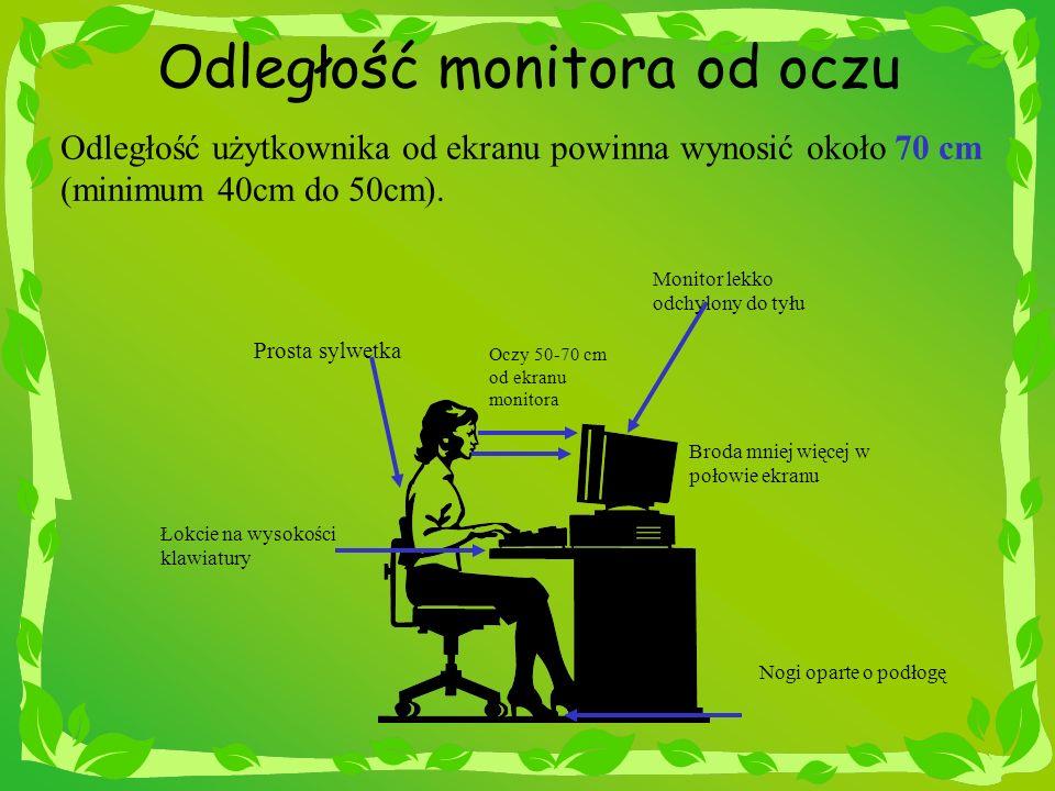 Odległość monitora od oczu Odległość użytkownika od ekranu powinna wynosić około 70 cm (minimum 40cm do 50cm). Łokcie na wysokości klawiatury Prosta s
