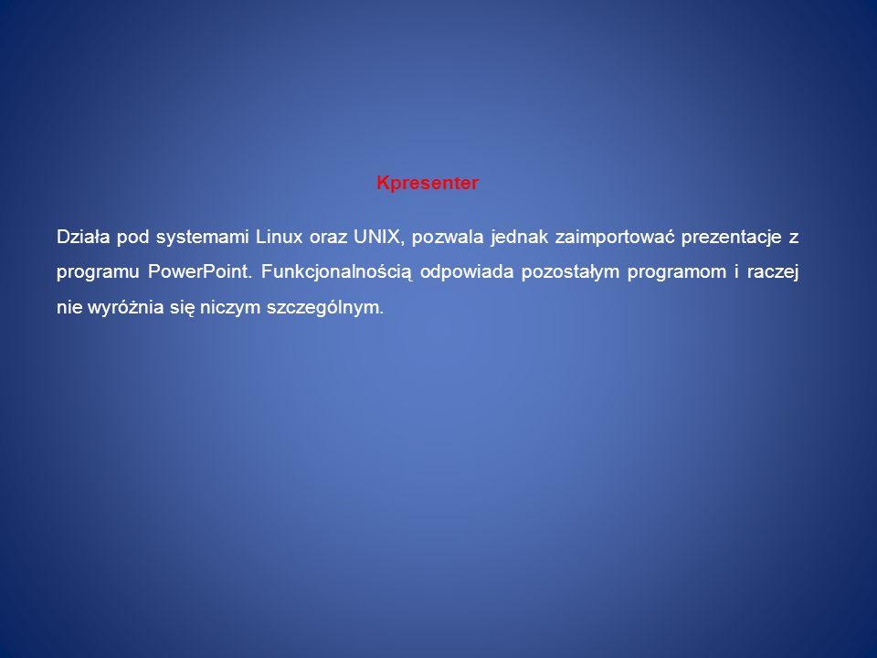 Kpresenter Działa pod systemami Linux oraz UNIX, pozwala jednak zaimportować prezentacje z programu PowerPoint. Funkcjonalnością odpowiada pozostałym