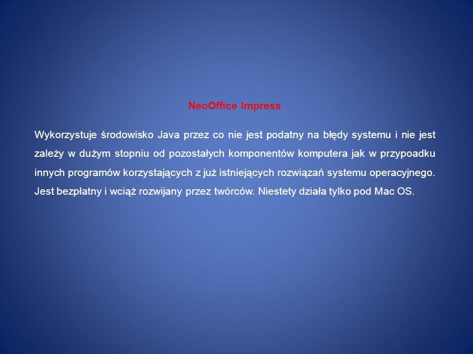 NeoOffice Impress Wykorzystuje środowisko Java przez co nie jest podatny na błędy systemu i nie jest zależy w dużym stopniu od pozostałych komponentów