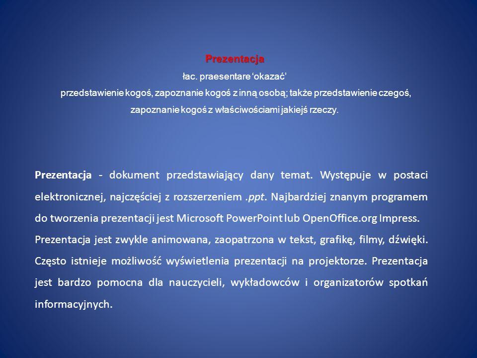 Prezentacja - dokument przedstawiający dany temat. Występuje w postaci elektronicznej, najczęściej z rozszerzeniem.ppt. Najbardziej znanym programem d