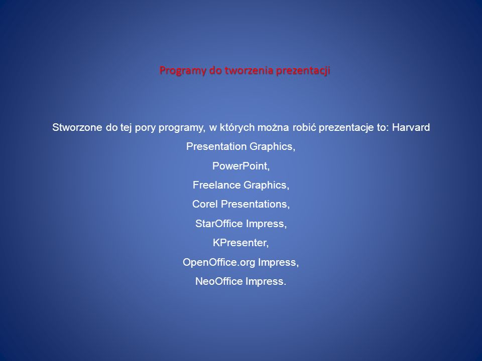 Stworzone do tej pory programy, w których można robić prezentacje to: Harvard Presentation Graphics, PowerPoint, Freelance Graphics, Corel Presentatio