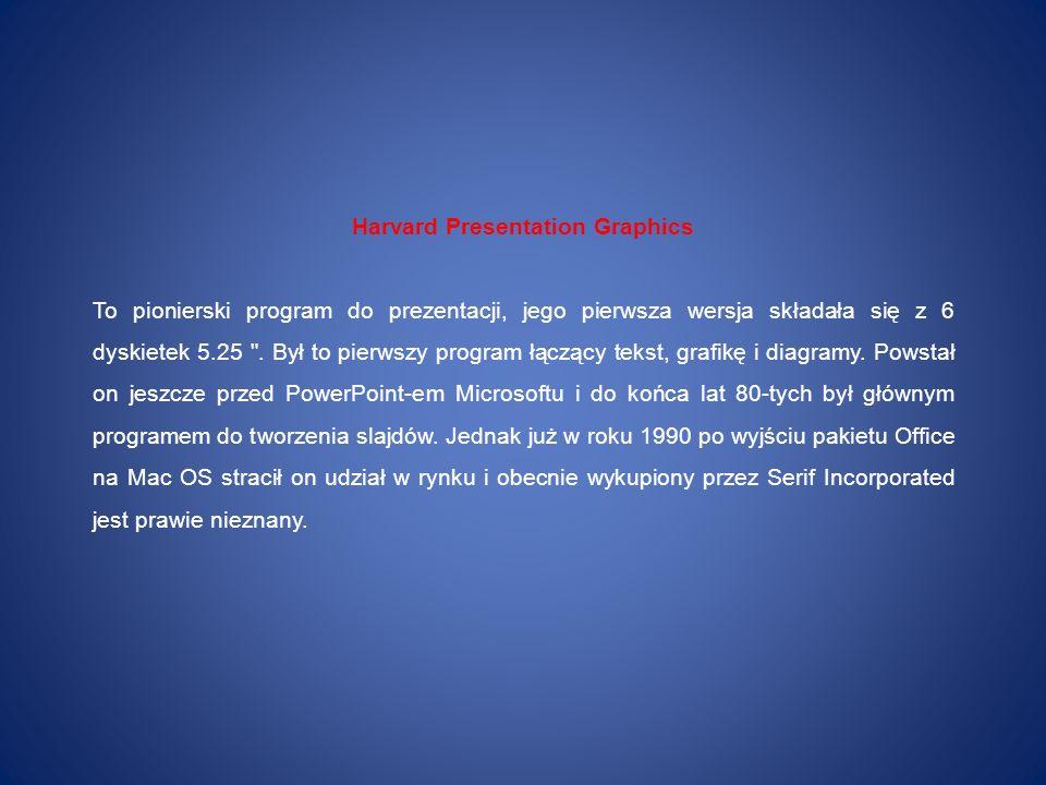 Harvard Presentation Graphics To pionierski program do prezentacji, jego pierwsza wersja składała się z 6 dyskietek 5.25