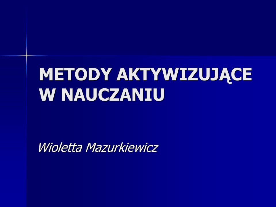 METODY AKTYWIZUJĄCE W NAUCZANIU Wioletta Mazurkiewicz