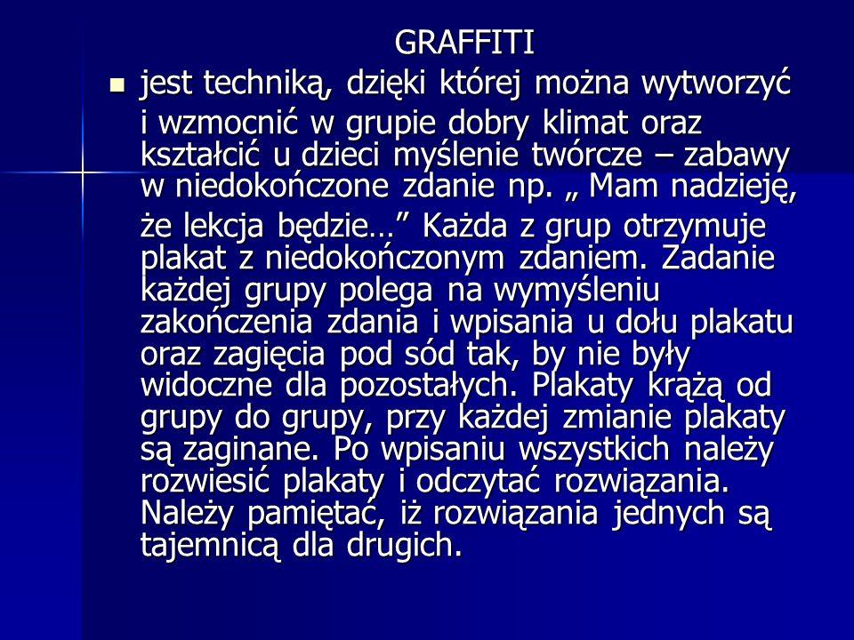 GRAFFITI jest techniką, dzięki której można wytworzyć i wzmocnić w grupie dobry klimat oraz kształcić u dzieci myślenie twórcze – zabawy w niedokończo