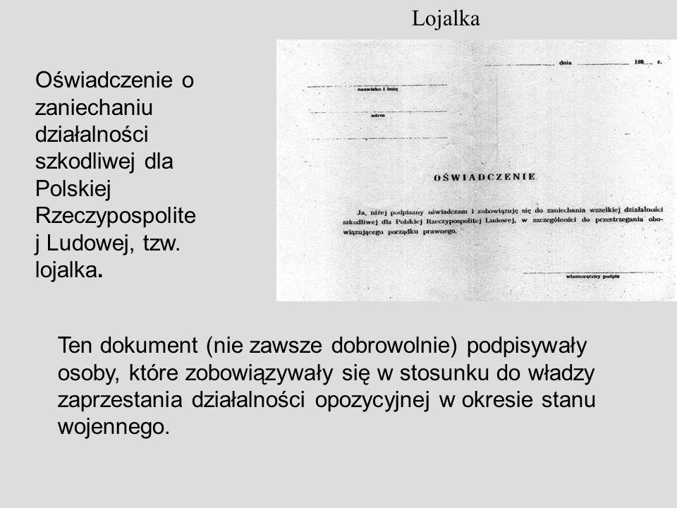 Lojalka Oświadczenie o zaniechaniu działalności szkodliwej dla Polskiej Rzeczypospolite j Ludowej, tzw. lojalka. Ten dokument (nie zawsze dobrowolnie)