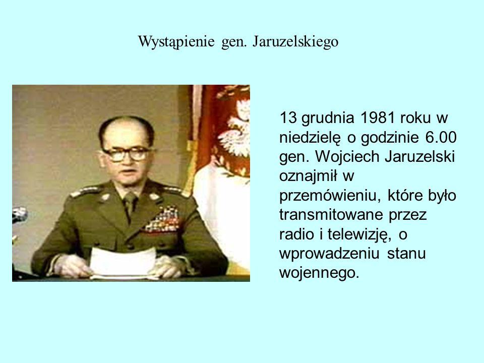 Wystąpienie gen. Jaruzelskiego 13 grudnia 1981 roku w niedzielę o godzinie 6.00 gen. Wojciech Jaruzelski oznajmił w przemówieniu, które było transmito