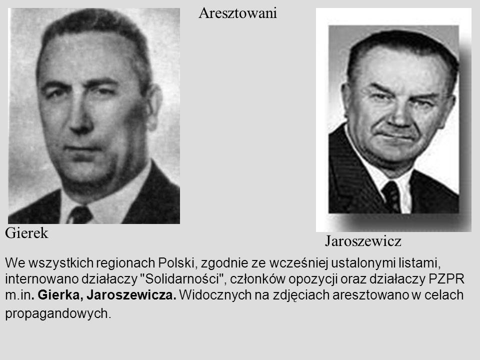 Gierek Jaroszewicz Aresztowani We wszystkich regionach Polski, zgodnie ze wcześniej ustalonymi listami, internowano działaczy