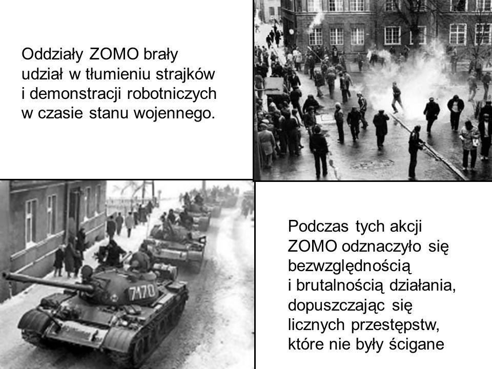 Oddziały ZOMO brały udział w tłumieniu strajków i demonstracji robotniczych w czasie stanu wojennego. Podczas tych akcji ZOMO odznaczyło się bezwzględ