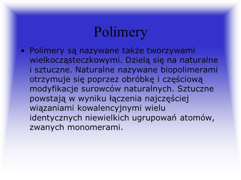 Polimery Polimery są nazywane także tworzywami wielkocząsteczkowymi. Dzielą się na naturalne i sztuczne. Naturalne nazywane biopolimerami otrzymuje si