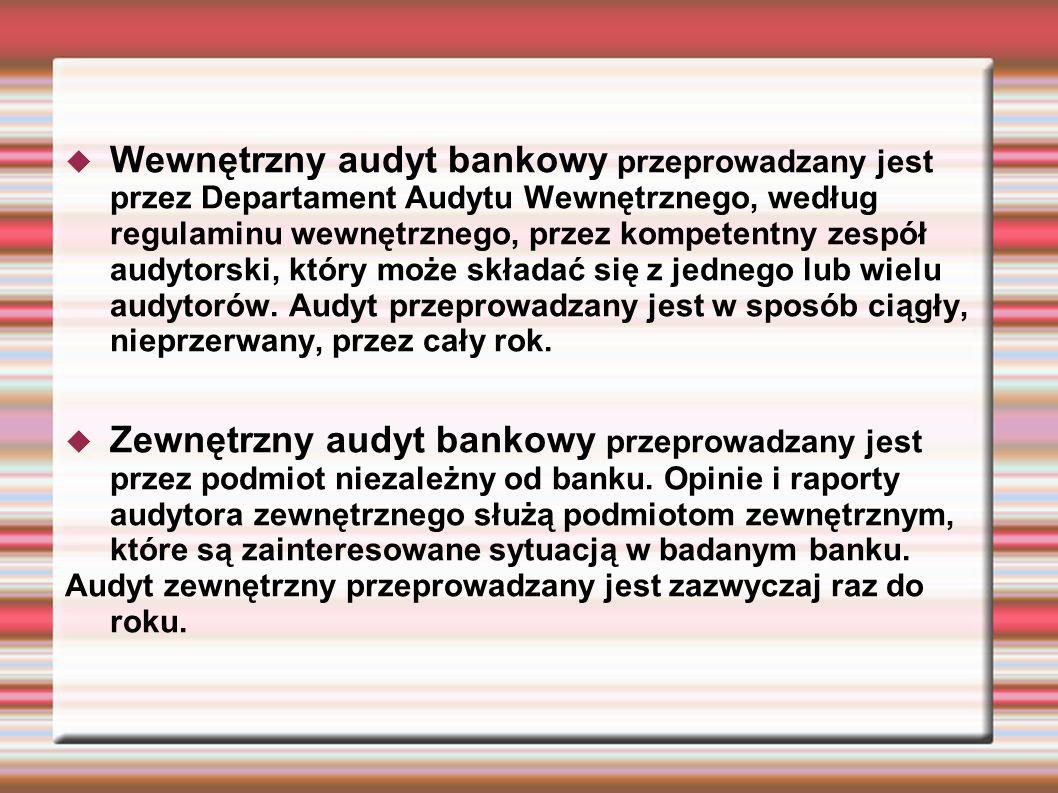 Rodzaje audytu bankowego Audyt systemów informatycznych Ma na celu wykrycie istniejących usterek oraz wsparcie banku w negocjacjach z dostawcami oprogramowania.