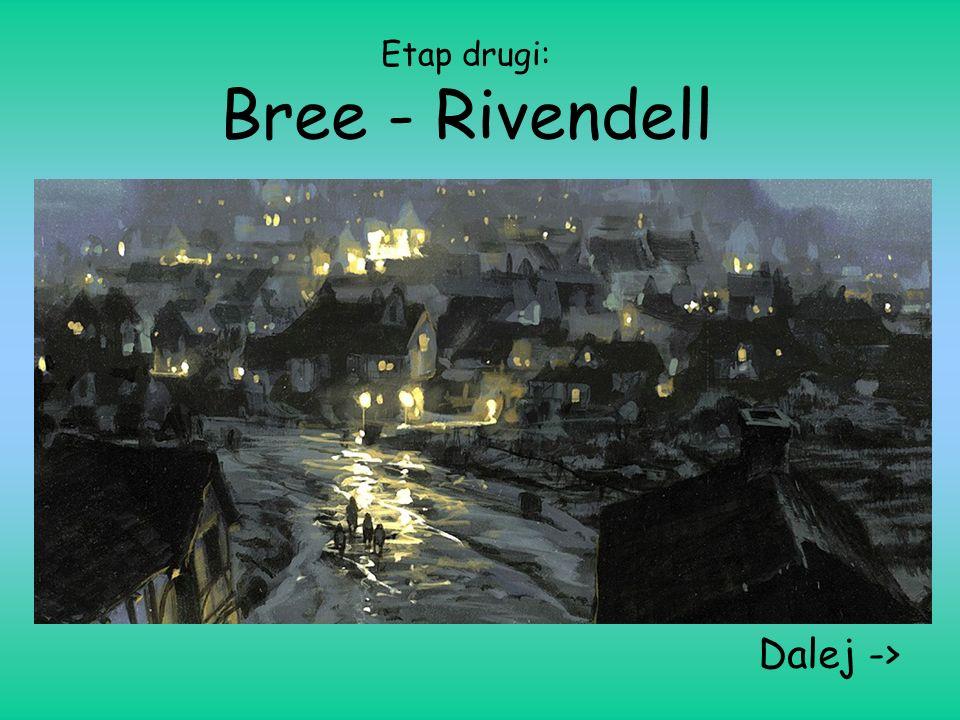Etap drugi: Bree - Rivendell Dalej ->