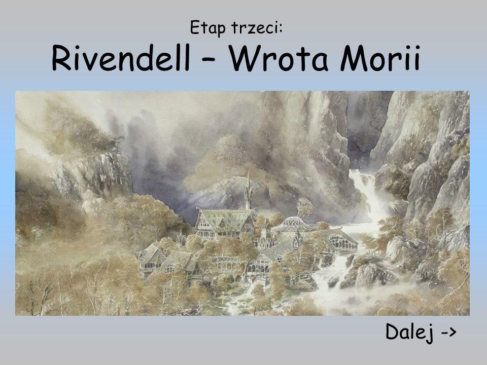 Etap trzeci: Rivendell – Wrota Morii Dalej ->