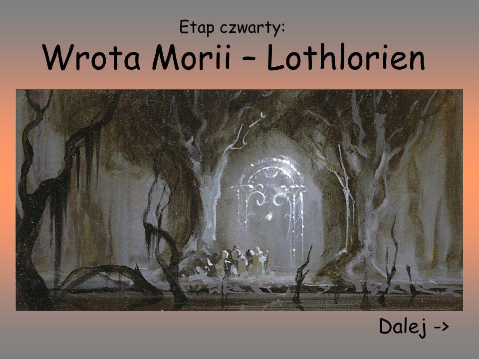 Etap czwarty: Wrota Morii – Lothlorien Dalej ->