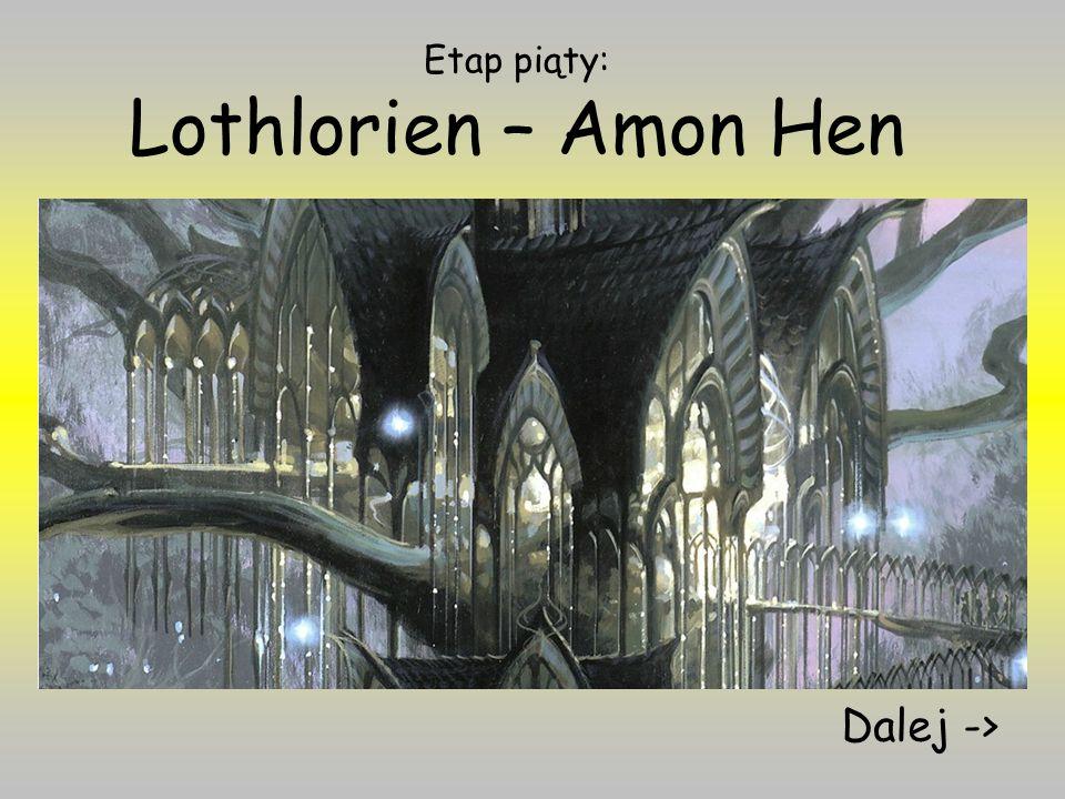 Etap piąty: Lothlorien – Amon Hen Dalej ->
