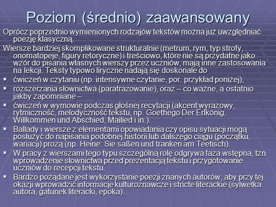 Poziom (średnio) zaawansowany Oprócz poprzednio wymienionych rodzajów tekstów można już uwzględniać poezję klasyczną.