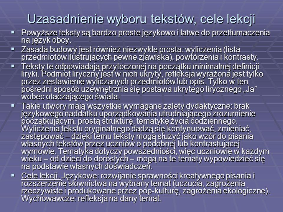 Uzasadnienie wyboru tekstów, cele lekcji Powyższe teksty są bardzo proste językowo i łatwe do przetłumaczenia na język obcy. Powyższe teksty są bardzo