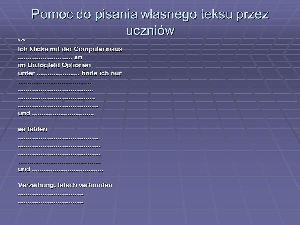 Pomoc do pisania własnego teksu przez uczniów *** Ich klicke mit der Computermaus............................. an im Dialogfeld Optionen unter........