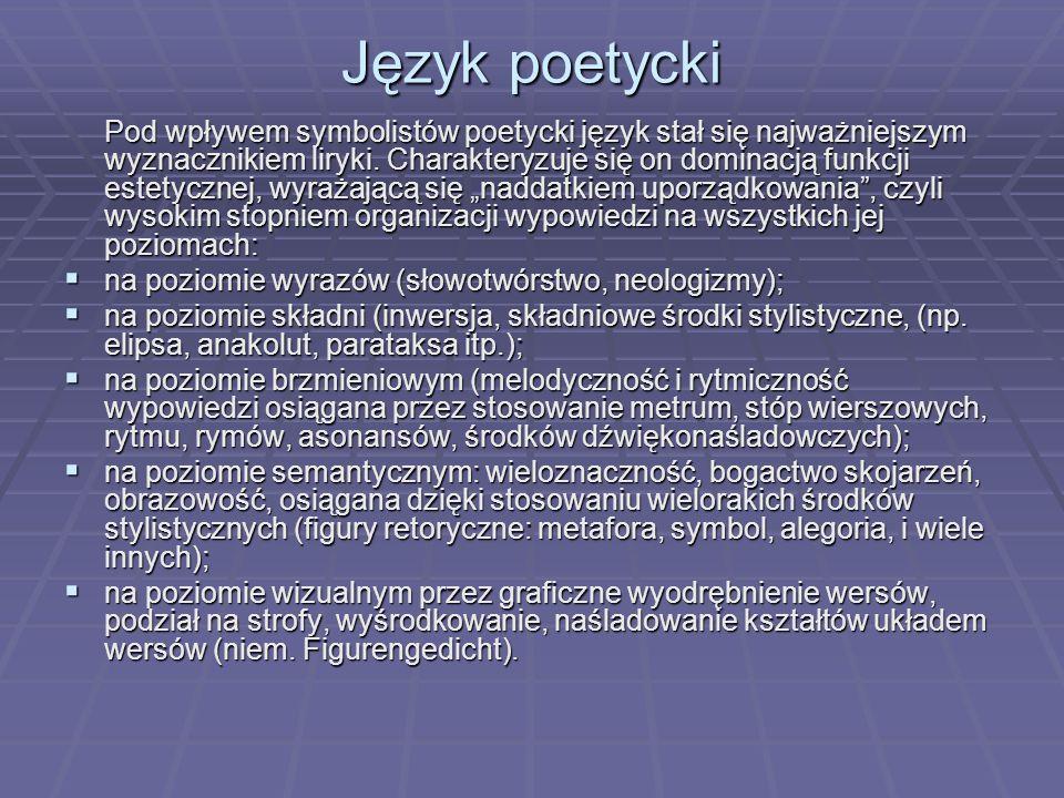 Język poetycki Pod wpływem symbolistów poetycki język stał się najważniejszym wyznacznikiem liryki. Charakteryzuje się on dominacją funkcji estetyczne