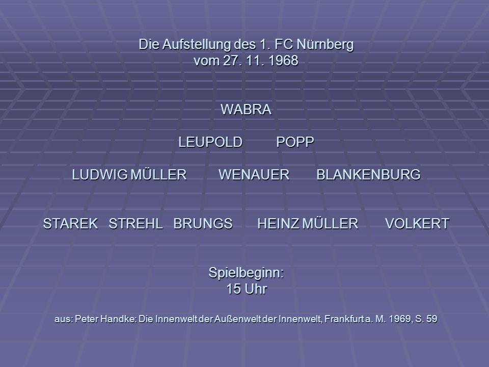 Die Aufstellung des 1. FC Nürnberg vom 27. 11. 1968 WABRA LEUPOLD POPP LUDWIG MÜLLER WENAUER BLANKENBURG STAREK STREHL BRUNGS HEINZ MÜLLER VOLKERT Spi