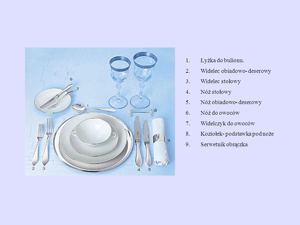 1.Łyżka do bulionu. 2.Widelec obiadowo- deserowy 3.Widelec stołowy 4.Nóż stołowy 5.Nóż obiadowo- deserowy 6.Nóź do owoców 7.Widelczyk do owoców 8.Kozi