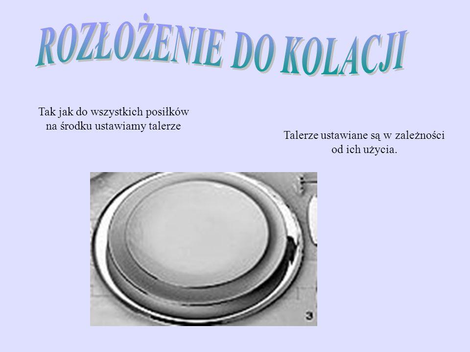 Tak jak do wszystkich posiłków na środku ustawiamy talerze Talerze ustawiane są w zależności od ich użycia.