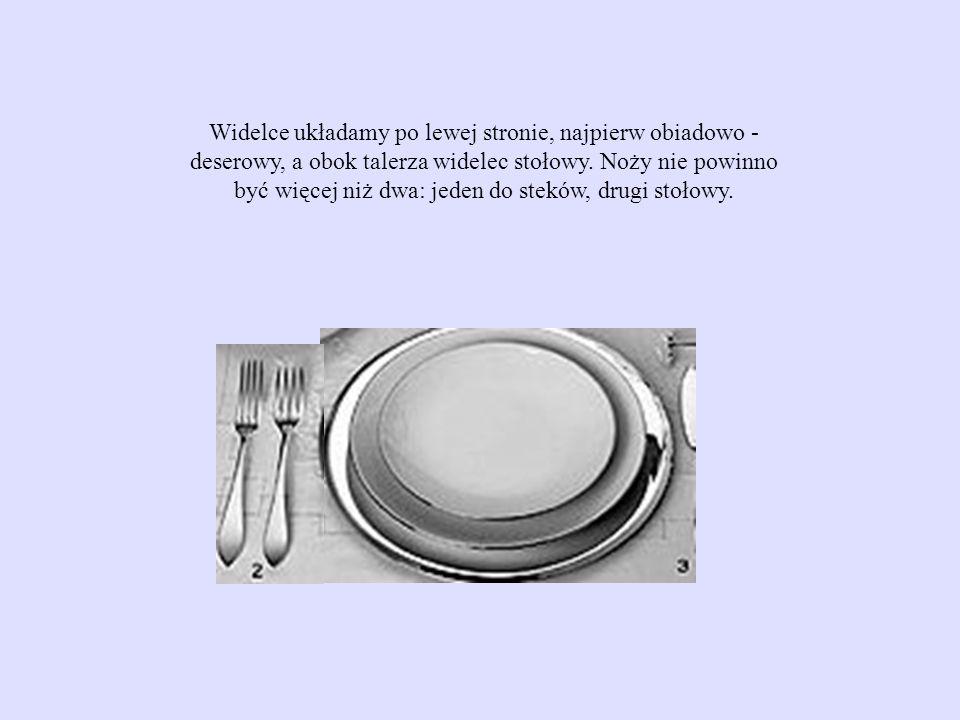 Widelce układamy po lewej stronie, najpierw obiadowo - deserowy, a obok talerza widelec stołowy. Noży nie powinno być więcej niż dwa: jeden do steków,