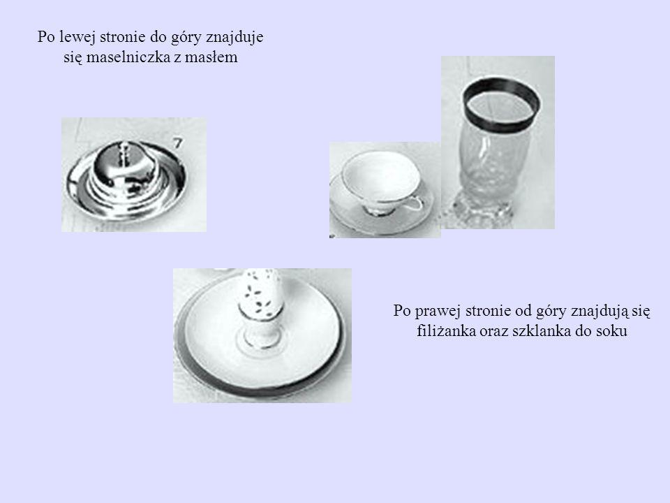 Po prawej stronie od góry znajdują się filiżanka oraz szklanka do soku Po lewej stronie do góry znajduje się maselniczka z masłem