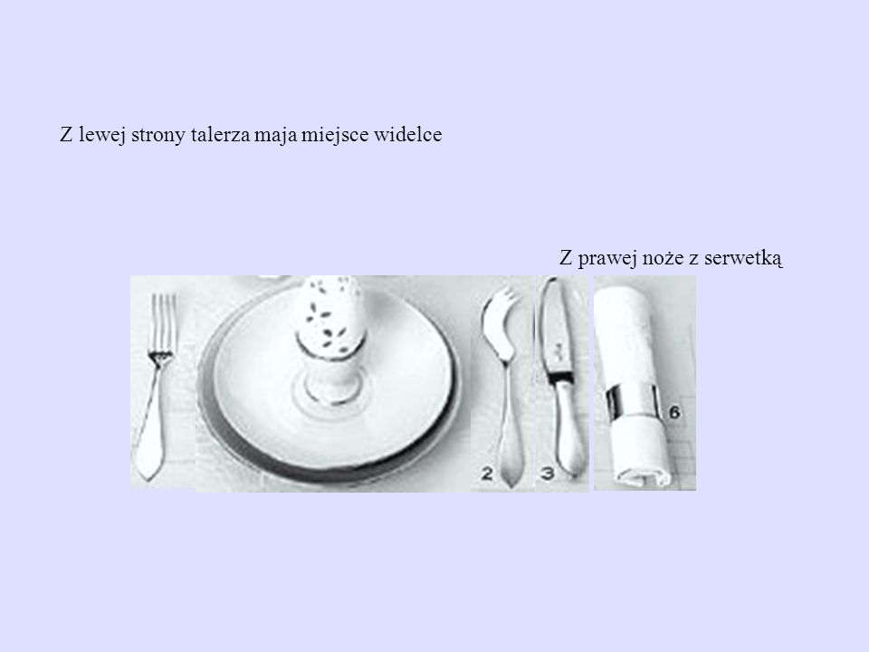 Z lewej strony talerza maja miejsce widelce Z prawej noże z serwetką