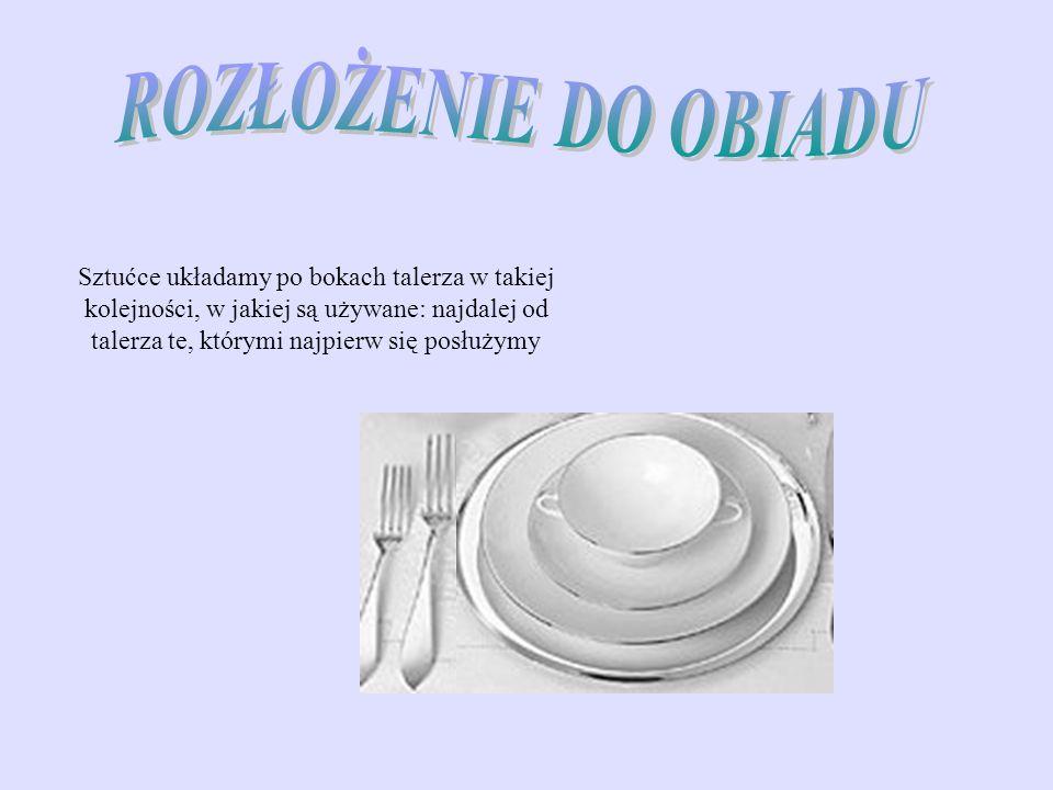 Jeżeli po zupie podajemy rybę i mięso, po prawej stronie talerza leżą (w kolejności od wewnątrz) nóż do mięsa, nóż do ryby i łyżka