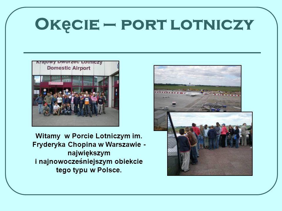 Ok ę cie – port lotniczy Witamy w Porcie Lotniczym im. Fryderyka Chopina w Warszawie - największym i najnowocześniejszym obiekcie tego typu w Polsce.