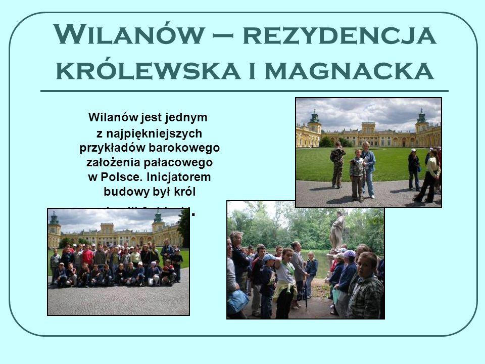 Wilanów – rezydencja królewska i magnacka Wilanów jest jednym z najpiękniejszych przykładów barokowego założenia pałacowego w Polsce. Inicjatorem budo