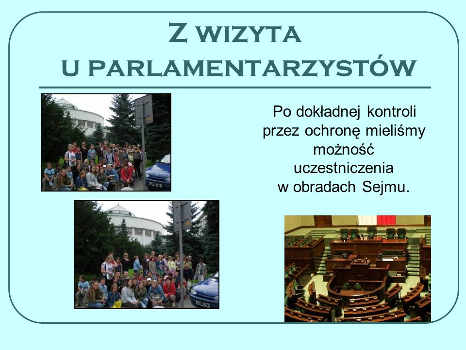 Z wizyta u parlamentarzystów Po dokładnej kontroli przez ochronę mieliśmy możność uczestniczenia w obradach Sejmu.