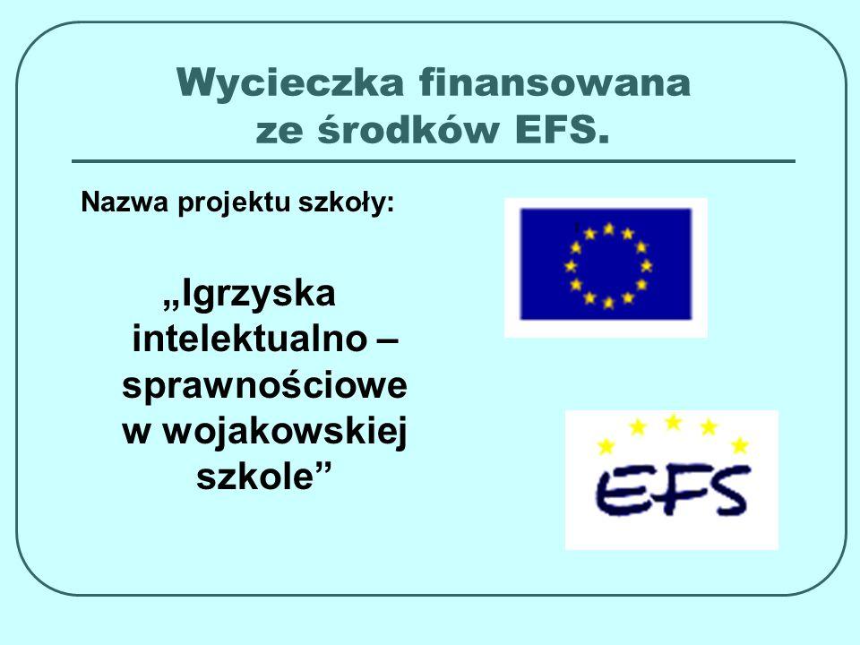 Wycieczka finansowana ze środków EFS. Nazwa projektu szkoły: Igrzyska intelektualno – sprawnościowe w wojakowskiej szkole