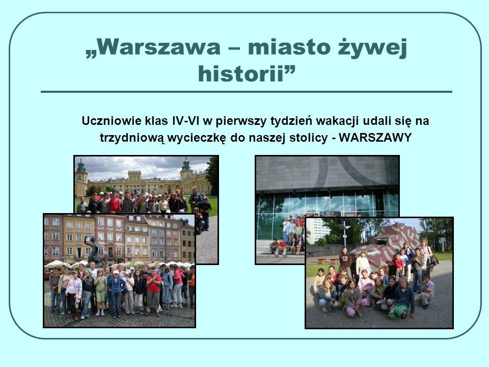 Warszawa – miasto żywej historii Uczniowie klas IV-VI w pierwszy tydzień wakacji udali się na trzydniową wycieczkę do naszej stolicy - WARSZAWY
