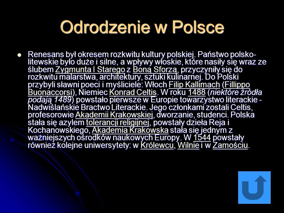 Odrodzenie w Polsce Renesans był okresem rozkwitu kultury polskiej.